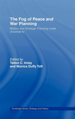 The Fog of Peace and War Planning : Military And Strategic Planning Under Uncertainty