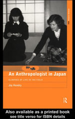 An Anthropologist in Japan : Glimpses of Life in the Field - Joy Hendry