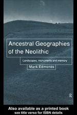 Ancestral Geographies of the Neolithic : Landscapes, Monuments, and Memory - Mark Edmonds