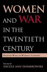 Women and War in the Twentieth Century : Enlisted With Or Without Consent