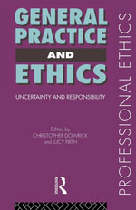 General Practice and Ethics : Uncertainty and Responsibility - Christopher Dowrick