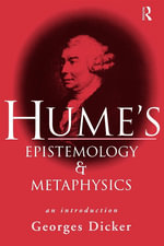 Hume's Epistemology and Metaphysics : An Introduction - Georges Dicker
