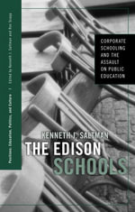 The Edison Schools : Corporate Schooling and the Assault on Public Education - Kenneth J. Saltman