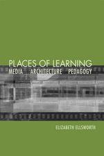 Places of Learning : Media, Architecture, Pedagogy - Elizabeth Ellsworth