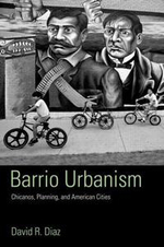 Barrio Urbanism : Chicanos, Planning, and American Cities - Phyllis Diaz