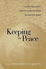 Keeping the Peace : Conflict Resolution and Peaceful Societies Around the World