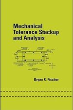 Mechanical Tolerance Stackup and Analysis, Second Edition - Bryan R. Fischer