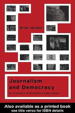 Journalism and Democracy : An Evaluation of the Political Public Sphere - Brian McNair