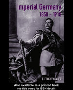 Imperial Germany 1850-1918 : Texte Imprim??