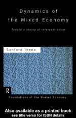 Dynamics of the Mixed Economy : Toward a Theory of Interventionism - Sanford Ikeda