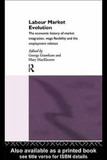 Labour Market Evolution : The Economic History of Market Integration, Wage Flexibility, and the Employment Relation