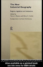 The New Industrial Geography : Regions, Regulation and Institutions - Trevor Barnes