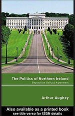 The Politics of Northern Ireland : Beyond the Belfast Agreement - Arthur Aughey
