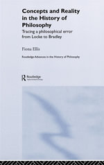 Concepts and Reality in the History of Philosophy : Tracing A Philosophical Error from Locke to Bradley - Fiona Ellis