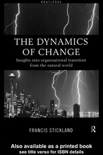 The Dynamics of Change : Insights Into Organisational Transition from the Natural World - Francis Stickland