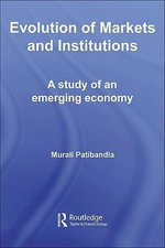 Evolution of Markets and Institutions : A Study of an Emerging Economy - Murali Patibandla