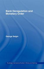 Bank Deregulation and Monetary Order - George Selgin