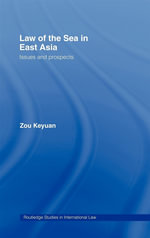 Law of the Sea in East Asia : Issues And Prospects - Zou Keyuan