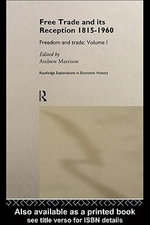 Free Trade and its Reception 1815-1960 : Freedom and Trade: Volume One - Andrew Marrison