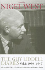 The Guy Liddell Diaries, Volume I : 1939-1942: Mi5's Director of Counter-Espionage in World War II - Nigel West