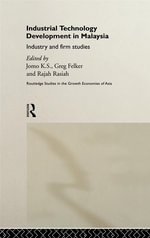 Industrial Technology Development in Malaysia : Industry and Firm Studies