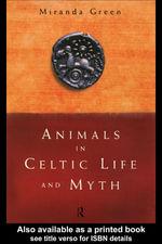 Animals in Celtic Life and Myth - Miranda Green