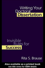 Writing Your Doctoral Dissertation : Invisible Rules for Success - Rita S. Brause
