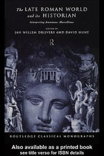 The Late Roman World and Its Historian : Interpreting Ammianus Marcellinus - Jan Willem Drijvers