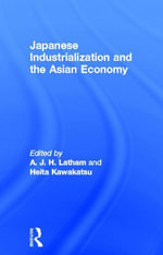 Japanese Industrialization and the Asian Economy : Edited by A.J.H. Latham and Heita Kawakatsu