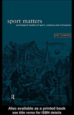 Sport Matters : Sociological Studies of Sport, Violence, and Civilization - Eric Dunning