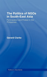 Politics of Ngos in Southeast Asia : Participation and Protest in the Philippines - Gerard Clarke