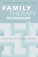 Family Therapy Techniques : Integrating and Tailoring Treatment - Jon Carlson