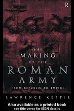 The Making of the Roman Army : From Republic to Empire - Lawrence Keppie