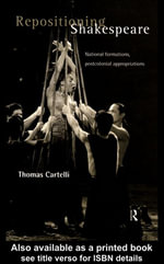 Repositioning Shakespeare : National Formations, Postcolonial Appropriations - Thomas Cartelli