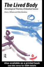 The Lived Body : Sociological Themes, Embodied Issues - Simon J., Professor Williams