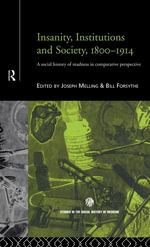 Insanity, Institutions and Society, 1800-1914 : A Social History of Madness