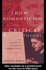 From Romanticism to Critical Theory : The Philosophy of German Literary Theory - Andrew Bowie