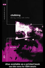 Clubbing : Dancing, Ecstasy and Vitality - Ben Malbon
