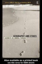 Geography and Ethics : Journeys in a Moral Terrain
