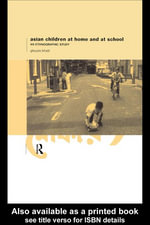 Asian Children at Home and at School : An Ethnographic Study - Ghazala Bhatti