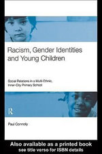 Racism, Gender Identities and Young Children : Social Relations in a Multi-Ethnic, Inner City Primary School - Paul Connolly