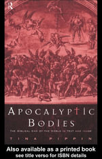 Apocalyptic Bodies : The Biblical End of the World in Text and Image - Tina Pippin