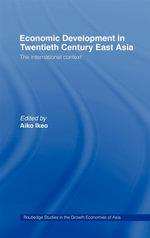 Economic Development in Twentieth-Century East Asia : The International Context