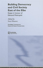 Building Democracy and Civil Society East of the Elbe : Essays in Honour of Edmund Mokrzycki - Sven Eliaeson