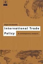 International Trade Policy : A Contemporary Analysis - Nigel Grimwade