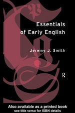Essentials of Early English : Old, Middle and Early Modern English - Jeremy J. Smith