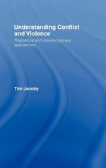 Understanding Conflict & Violence : Theoretical and Interdisciplinary Approaches - Tim Jacoby