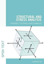 Structural and Stress Analysis : Theories, Tutorials and Examples - Jianqiao Ye