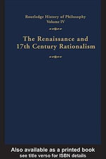 Routledge History of Philosophy Volume IV : The Renaissance and Seventeenth Century Rationalism - G. H. R. Parkinson