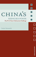 China's Rising Sea Power : The Pla Navy's Submarine Challenge - Peter Howarth